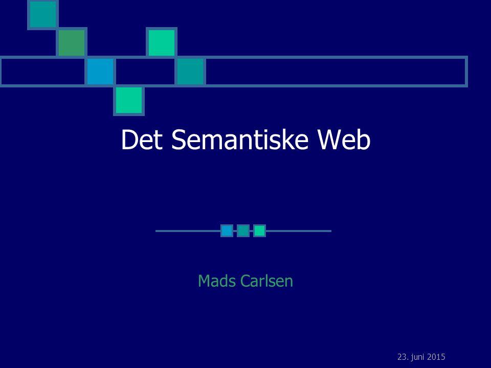 23. juni 2015 Det Semantiske Web Mads Carlsen