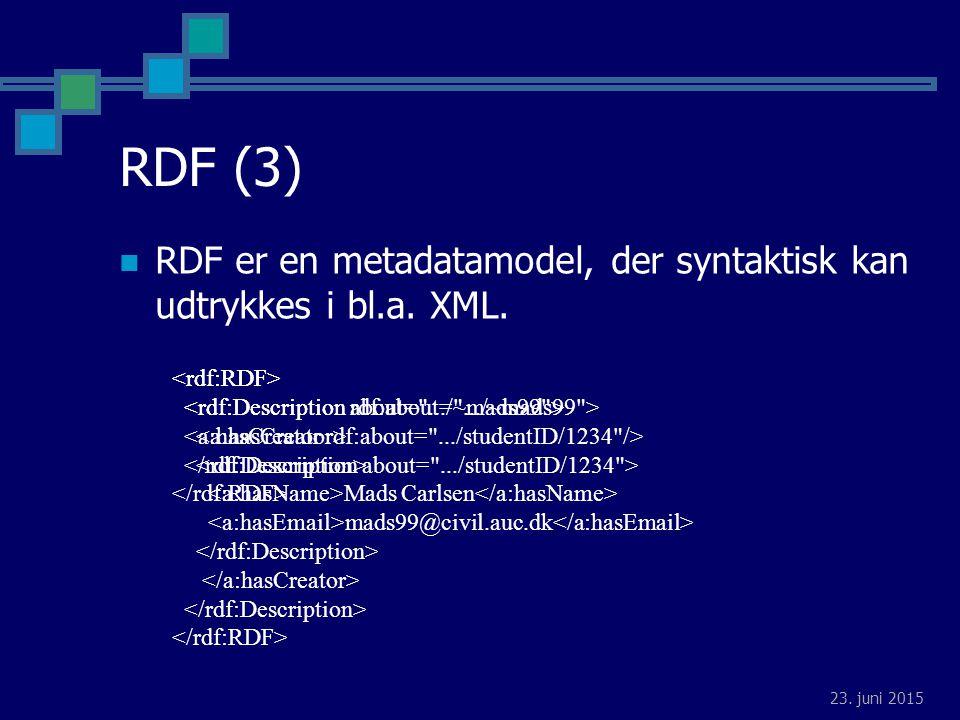23. juni 2015 RDF (3) RDF er en metadatamodel, der syntaktisk kan udtrykkes i bl.a.