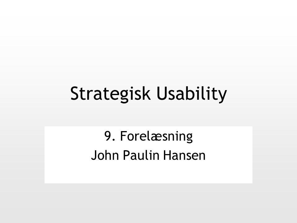 Strategisk Usability 9. Forelæsning John Paulin Hansen