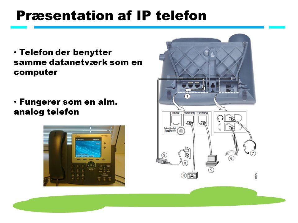 Præsentation af IP telefon Telefon der benytter samme datanetværk som en computer Fungerer som en alm.