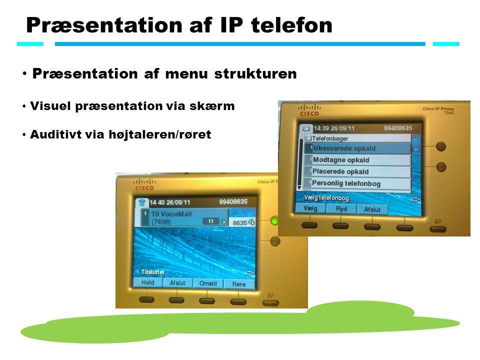 Præsentation af IP telefon Præsentation af menu strukturen Visuel præsentation via skærm Auditivt via højtaleren/røret