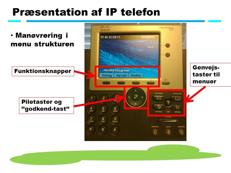 Præsentation af IP telefon Manøvrering i menu strukturen Funktionsknapper Piletaster og ''godkend-tast'' Genvejs- taster til menuer