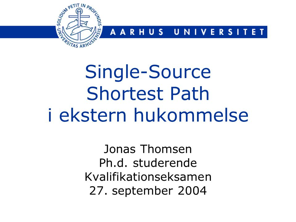 Single-Source Shortest Path i ekstern hukommelse Jonas Thomsen Ph.d.