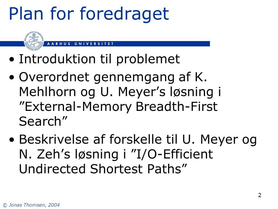 © Jonas Thomsen, 2004 2 Plan for foredraget Introduktion til problemet Overordnet gennemgang af K.