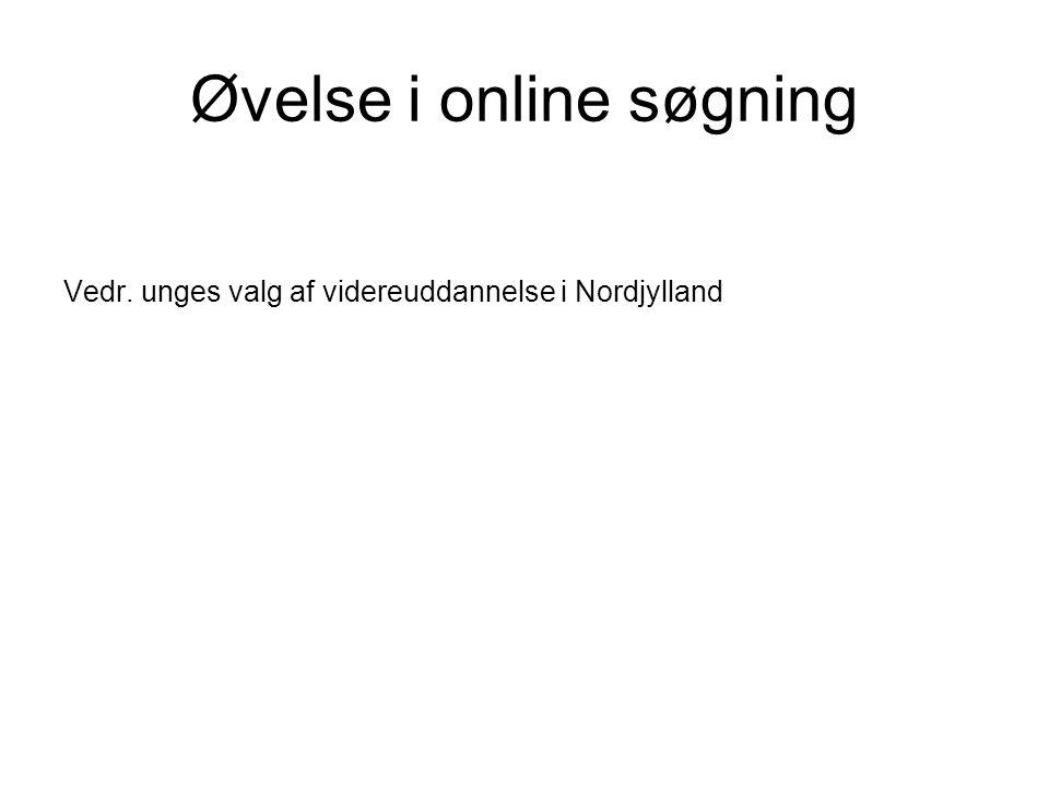 Øvelse i online søgning Vedr. unges valg af videreuddannelse i Nordjylland