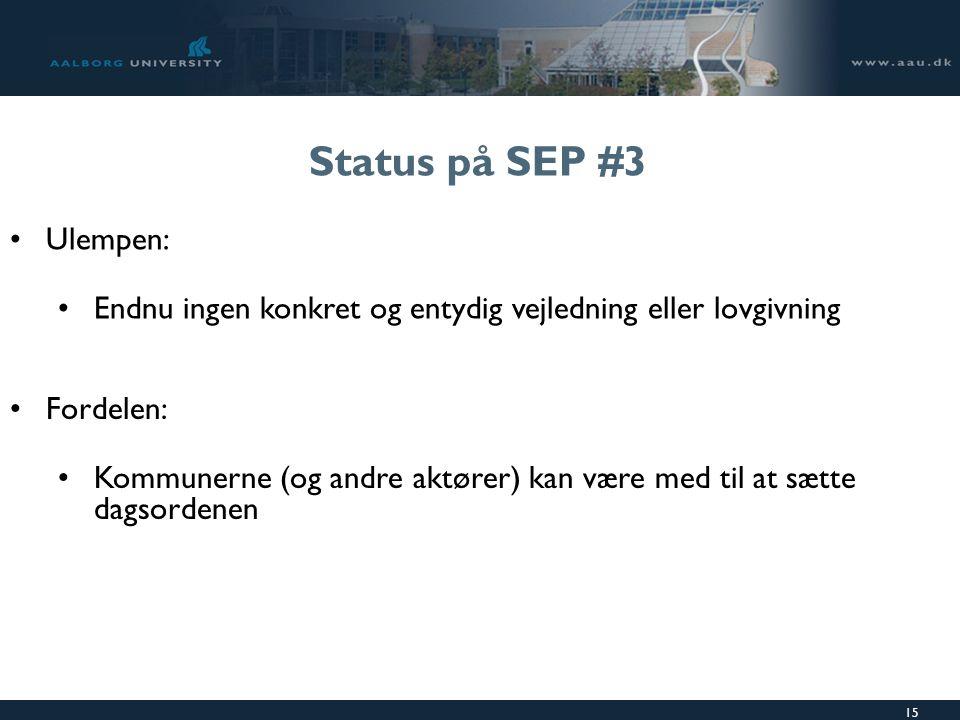 15 Status på SEP #3 Ulempen: Endnu ingen konkret og entydig vejledning eller lovgivning Fordelen: Kommunerne (og andre aktører) kan være med til at sætte dagsordenen