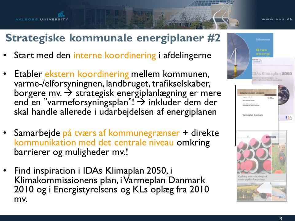 19 Strategiske kommunale energiplaner #2 Start med den interne koordinering i afdelingerne Etabler ekstern koordinering mellem kommunen, varme-/elforsyningnen, landbruget, trafikselskaber, borgere mv.