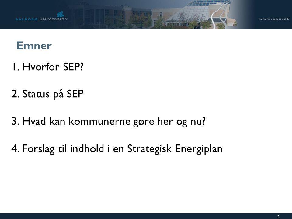 2 Emner 1.Hvorfor SEP. 2.Status på SEP 3.Hvad kan kommunerne gøre her og nu.