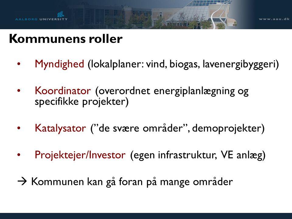 Kommunens roller Myndighed (lokalplaner: vind, biogas, lavenergibyggeri) Koordinator (overordnet energiplanlægning og specifikke projekter) Katalysator ( de svære områder , demoprojekter) Projektejer/Investor (egen infrastruktur, VE anlæg)  Kommunen kan gå foran på mange områder