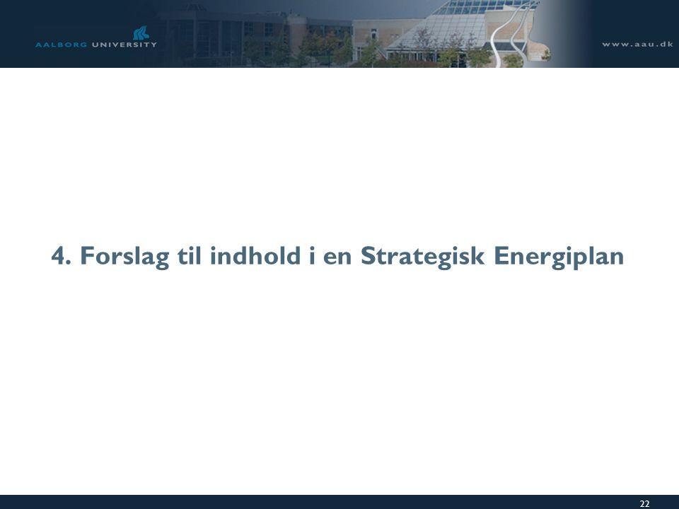 22 4. Forslag til indhold i en Strategisk Energiplan