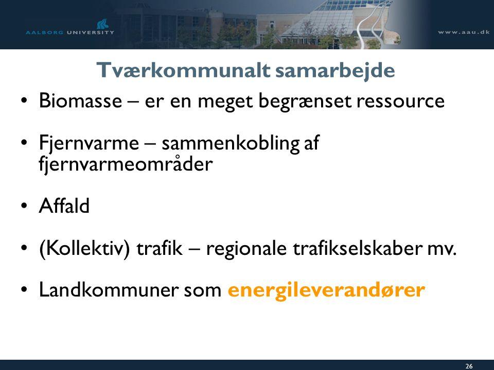 26 Tværkommunalt samarbejde Biomasse – er en meget begrænset ressource Fjernvarme – sammenkobling af fjernvarmeområder Affald (Kollektiv) trafik – regionale trafikselskaber mv.