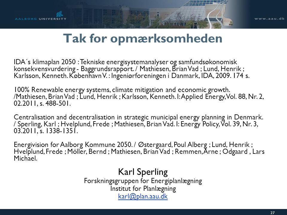 27 Tak for opmærksomheden Karl Sperling Forskningsgruppen for Energiplanlægning Institut for Planlægning karl@plan.aau.dk IDA´s klimaplan 2050 : Tekniske energisystemanalyser og samfundsøkonomisk konsekvensvurdering - Baggrundsrapport.