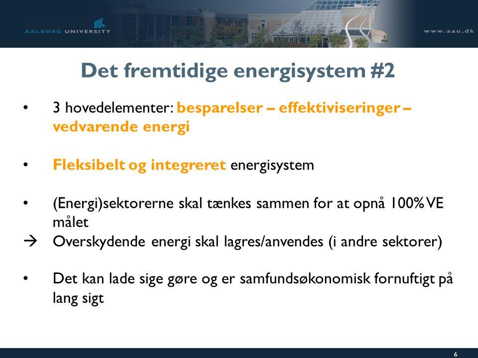 6 Det fremtidige energisystem #2 3 hovedelementer: besparelser – effektiviseringer – vedvarende energi Fleksibelt og integreret energisystem (Energi)sektorerne skal tænkes sammen for at opnå 100% VE målet  Overskydende energi skal lagres/anvendes (i andre sektorer) Det kan lade sige gøre og er samfundsøkonomisk fornuftigt på lang sigt