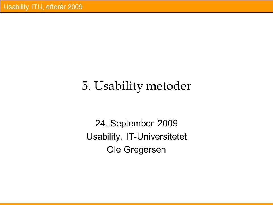 Usability ITU, efterår 2009 5. Usability metoder 24.