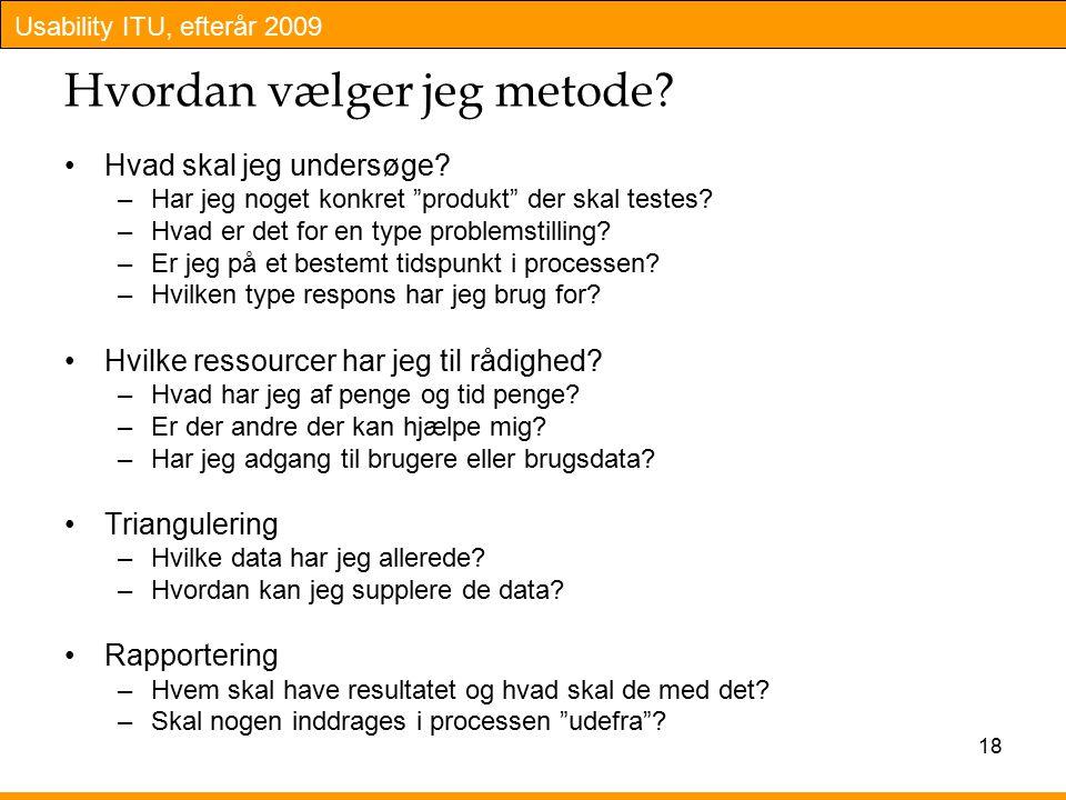 Usability ITU, efterår 2009 18 Hvordan vælger jeg metode.