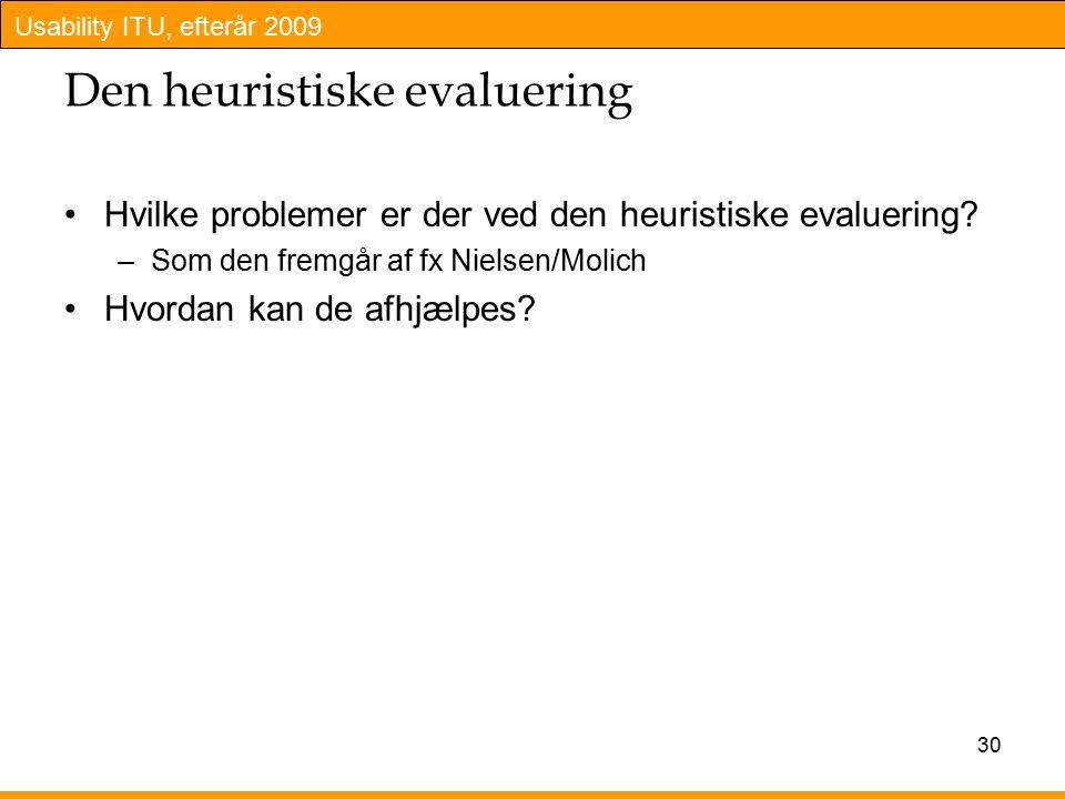 Usability ITU, efterår 2009 Den heuristiske evaluering Hvilke problemer er der ved den heuristiske evaluering.