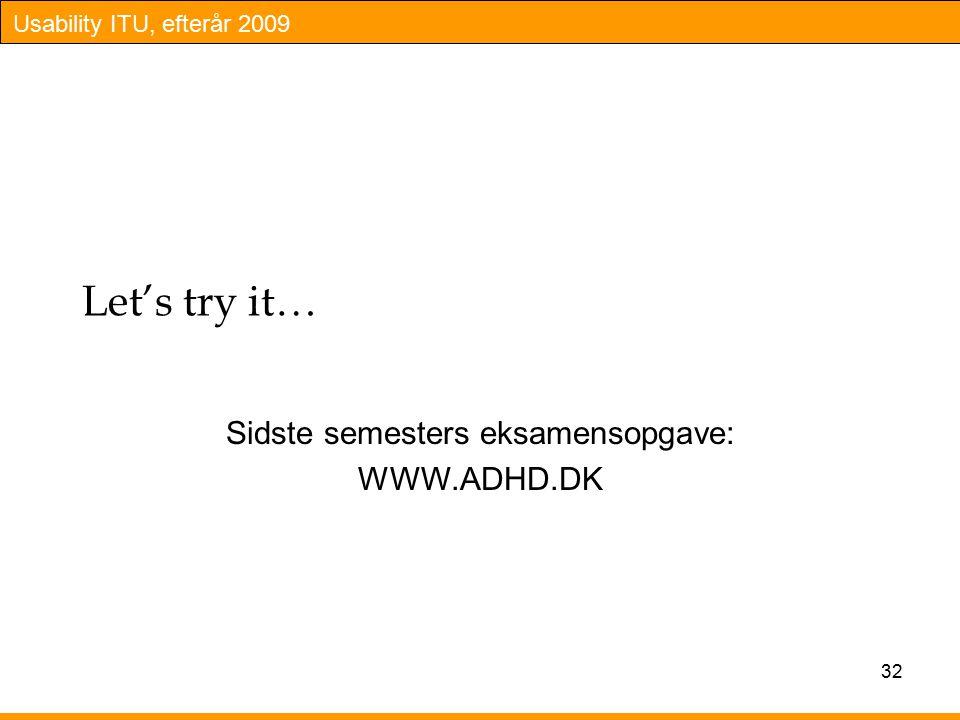 Usability ITU, efterår 2009 Let's try it… Sidste semesters eksamensopgave: WWW.ADHD.DK 32