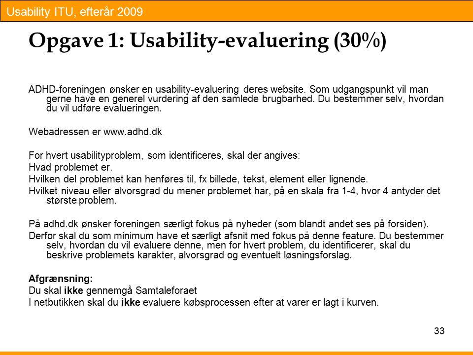 Usability ITU, efterår 2009 Opgave 1: Usability-evaluering (30%) ADHD-foreningen ønsker en usability-evaluering deres website.