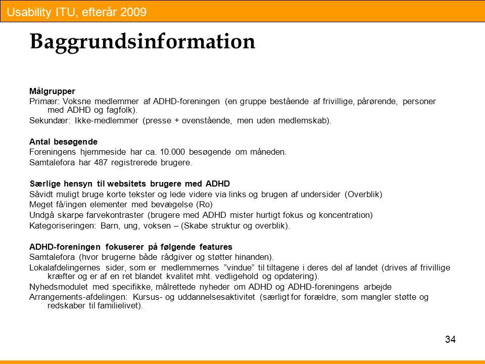Usability ITU, efterår 2009 Baggrundsinformation Målgrupper Primær: Voksne medlemmer af ADHD-foreningen (en gruppe bestående af frivillige, pårørende, personer med ADHD og fagfolk).