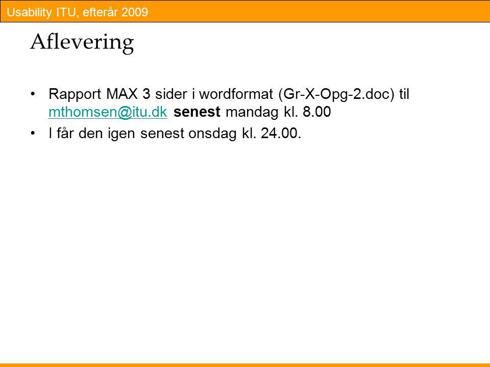 Usability ITU, efterår 2009 Aflevering Rapport MAX 3 sider i wordformat (Gr-X-Opg-2.doc) til mthomsen@itu.dk senest mandag kl.