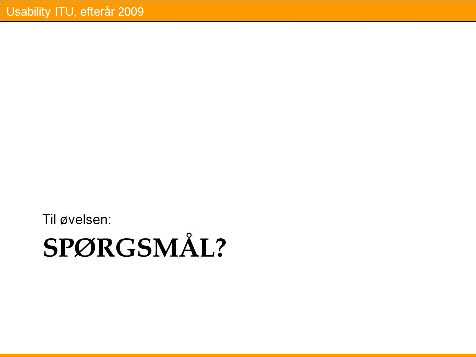 Usability ITU, efterår 2009 SPØRGSMÅL Til øvelsen: