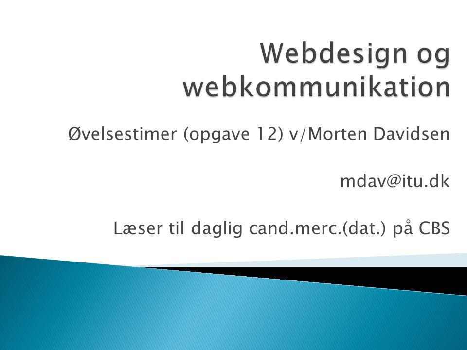 Øvelsestimer (opgave 12) v/Morten Davidsen mdav@itu.dk Læser til daglig cand.merc.(dat.) på CBS