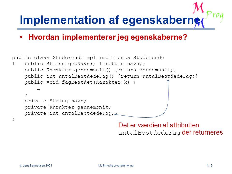  Jens Bennedsen 2001Multimedie programmering4.12 Implementation af egenskaberne Hvordan implementerer jeg egenskaberne.