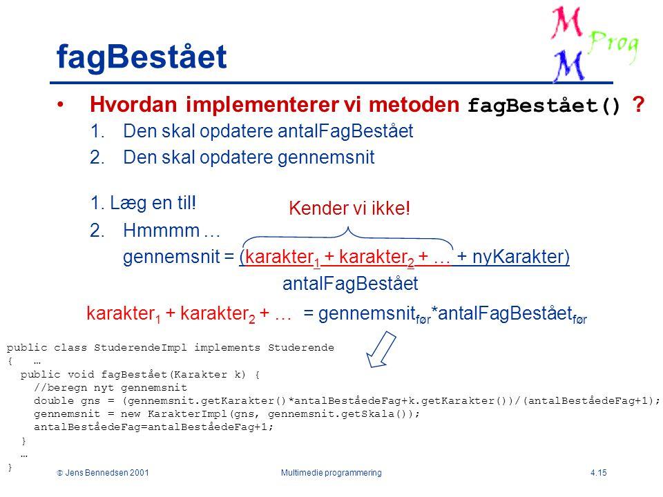  Jens Bennedsen 2001Multimedie programmering4.15 fagBestået Hvordan implementerer vi metoden fagBestået() .