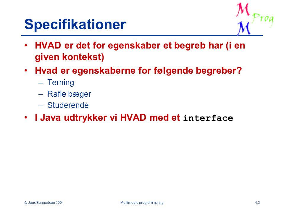  Jens Bennedsen 2001Multimedie programmering4.3 Specifikationer HVAD er det for egenskaber et begreb har (i en given kontekst) Hvad er egenskaberne for følgende begreber.