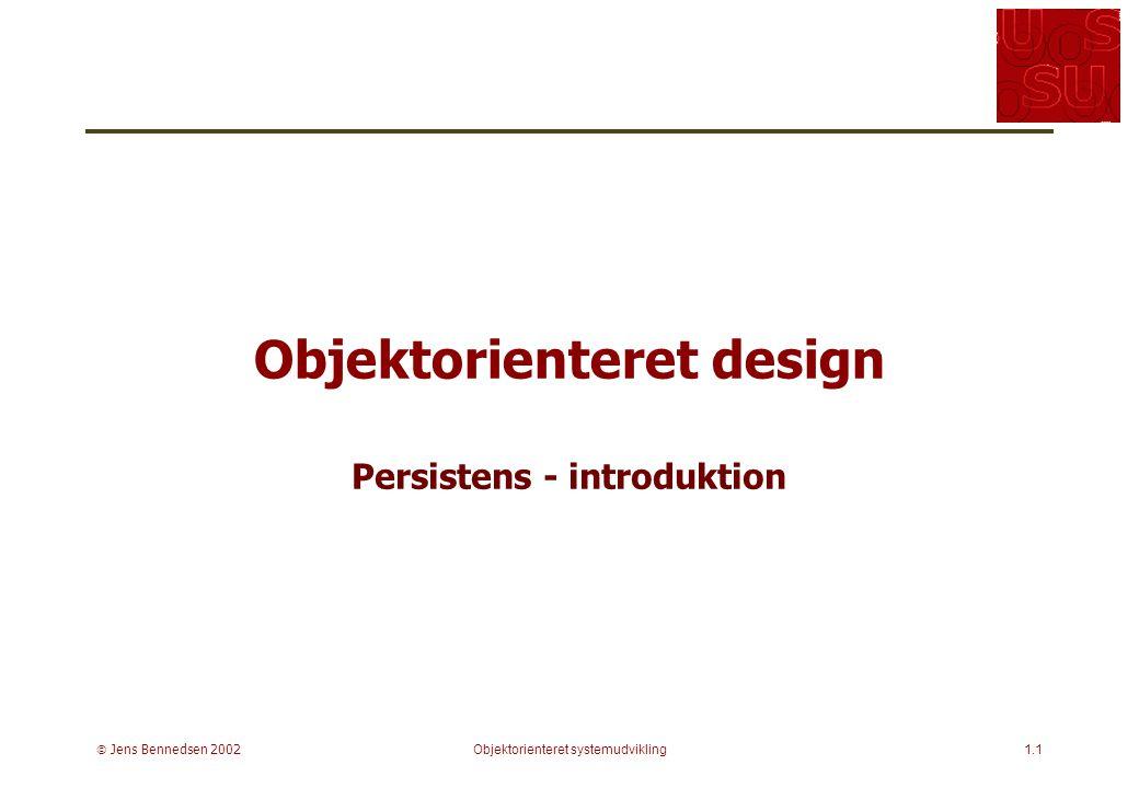  Jens Bennedsen 2002Objektorienteret systemudvikling1.1 Objektorienteret design Persistens - introduktion