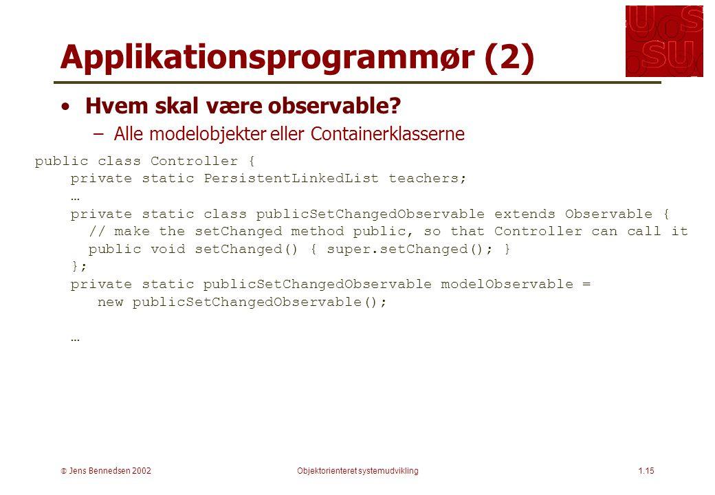  Jens Bennedsen 2002Objektorienteret systemudvikling1.15 Applikationsprogrammør (2) Hvem skal være observable.