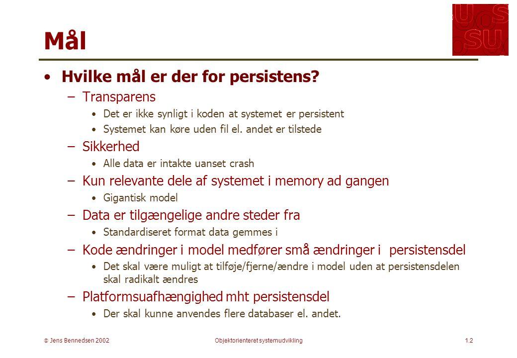  Jens Bennedsen 2002Objektorienteret systemudvikling1.2 Mål Hvilke mål er der for persistens.