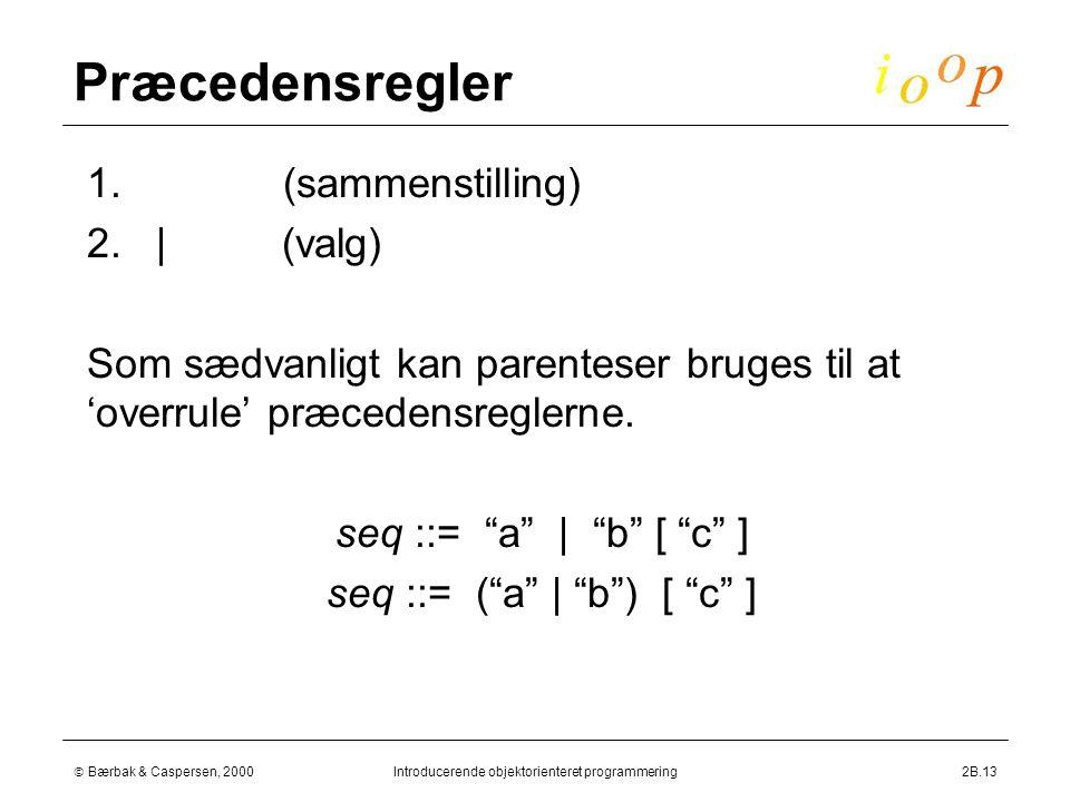  Bærbak & Caspersen, 2000Introducerende objektorienteret programmering2B.13 Præcedensregler  1.