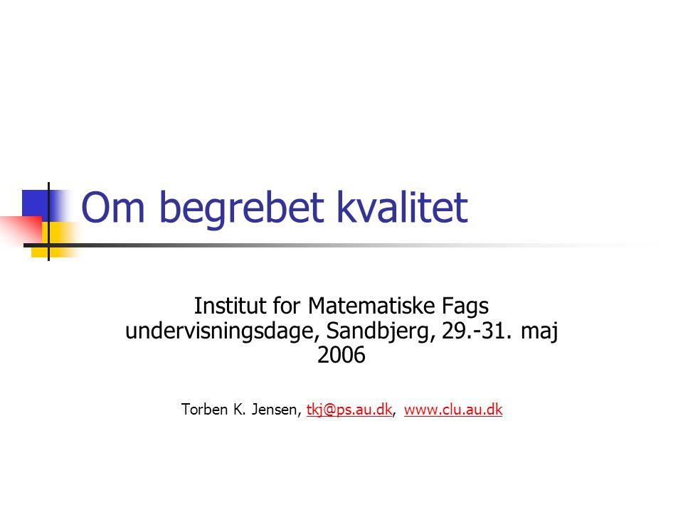 Om begrebet kvalitet Institut for Matematiske Fags undervisningsdage, Sandbjerg, 29.-31.