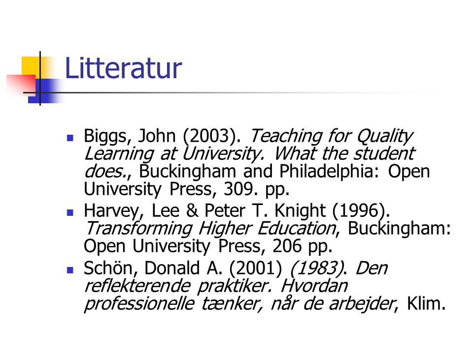 Litteratur Biggs, John (2003). Teaching for Quality Learning at University.