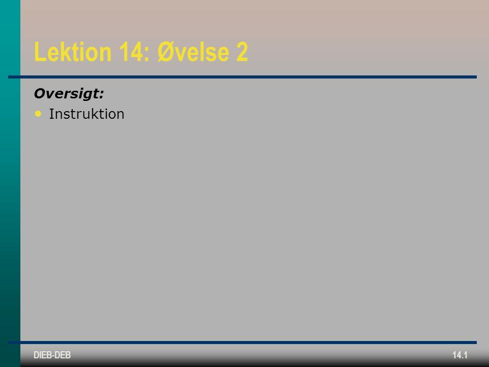 DIEB-DEB14.1 Lektion 14: Øvelse 2 Oversigt: Instruktion