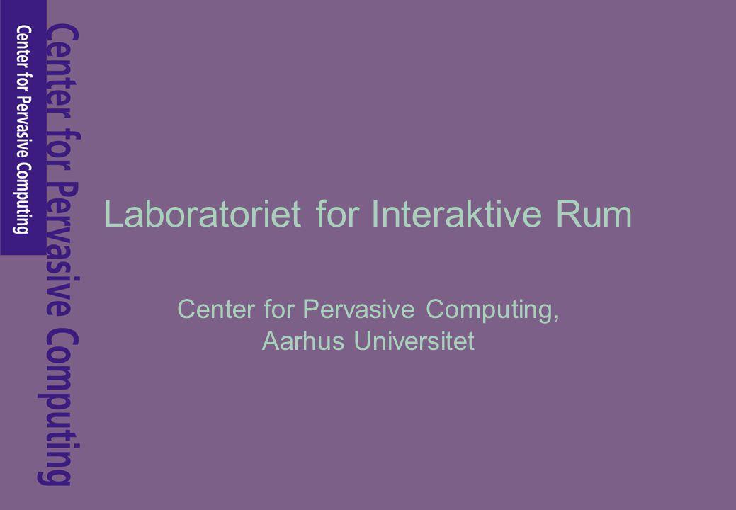 Laboratoriet for Interaktive Rum Center for Pervasive Computing, Aarhus Universitet