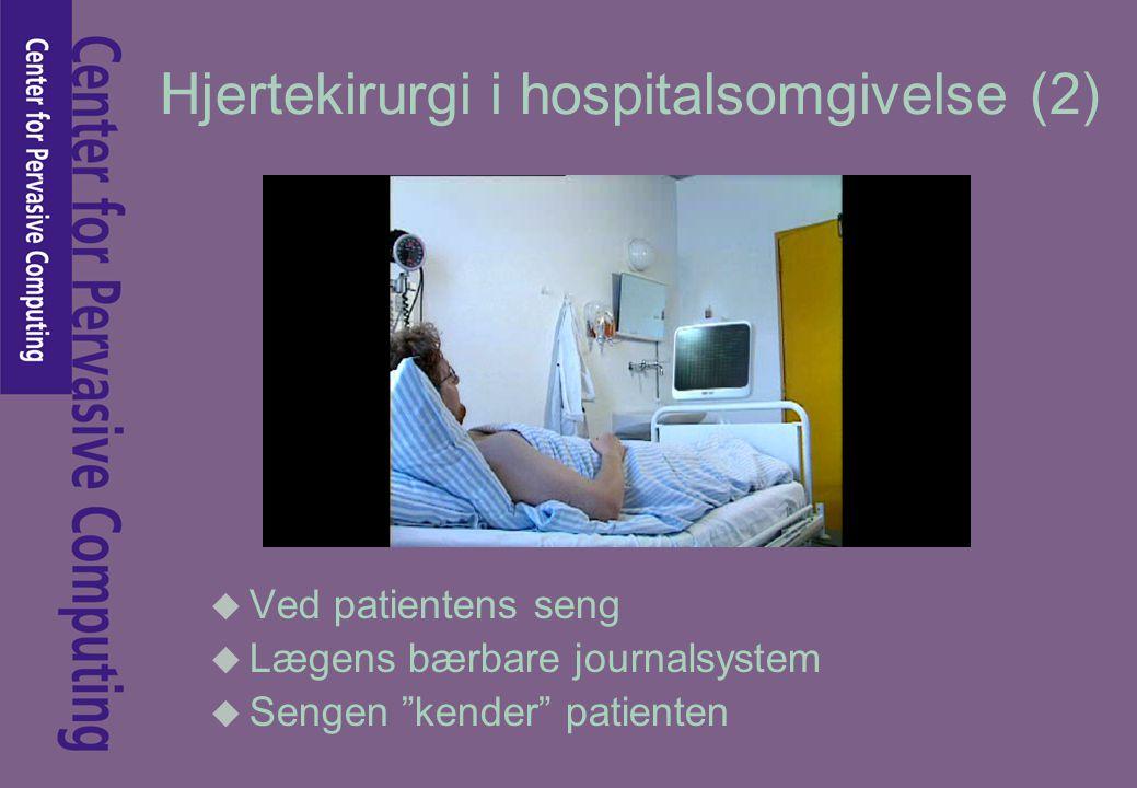 Hjertekirurgi i hospitalsomgivelse (2) u Ved patientens seng u Lægens bærbare journalsystem u Sengen kender patienten