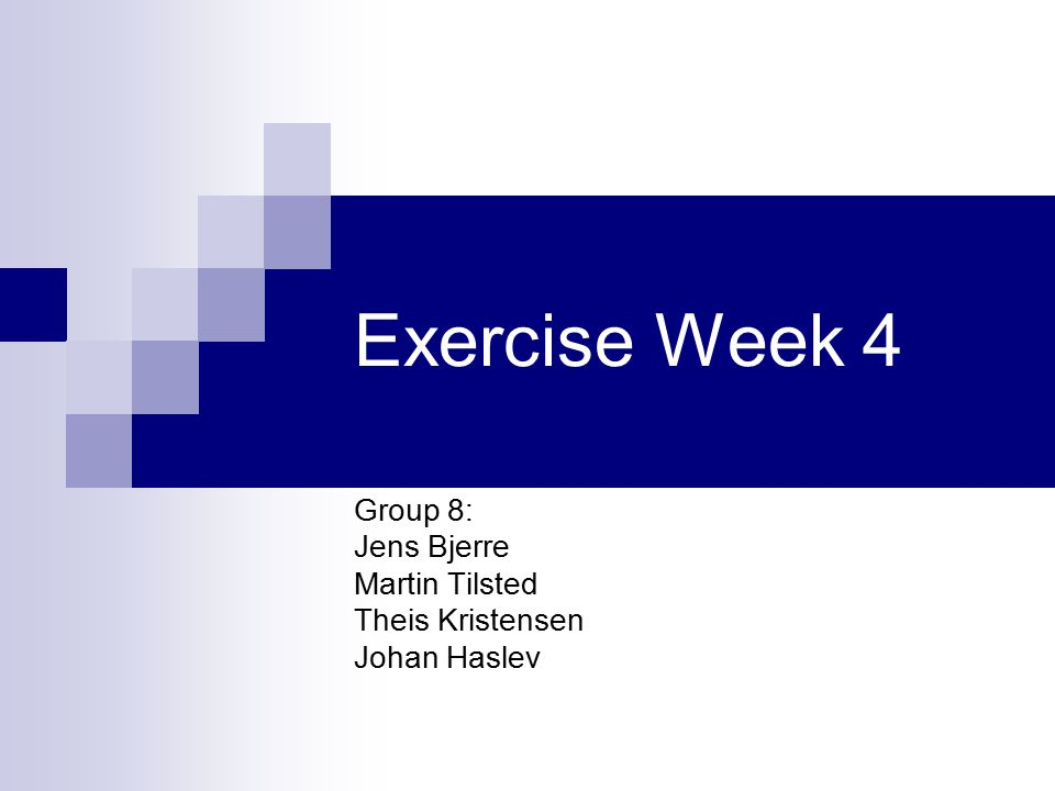 Exercise Week 4 Group 8: Jens Bjerre Martin Tilsted Theis Kristensen Johan Haslev