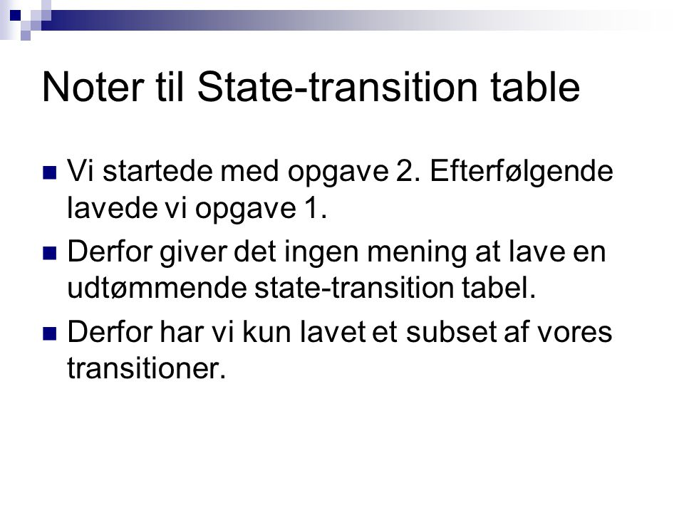 Noter til State-transition table Vi startede med opgave 2.