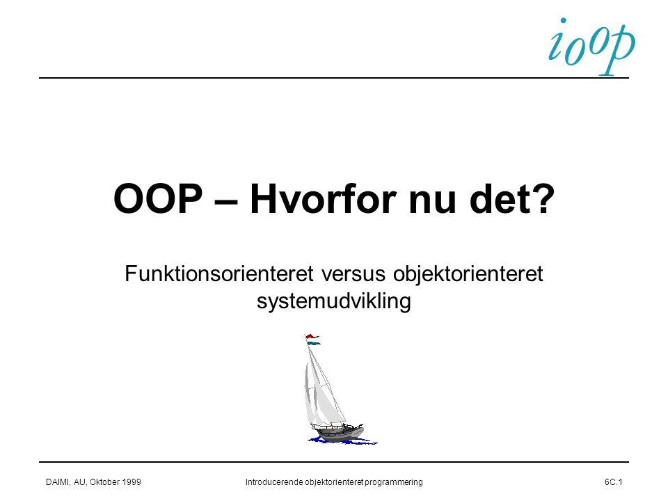 i o p o DAIMI, AU, Oktober 1999Introducerende objektorienteret programmering6C.1 OOP – Hvorfor nu det.