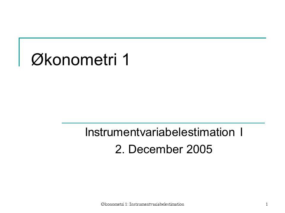 Økonometri 1: Instrumentvariabelestimation1 Økonometri 1 Instrumentvariabelestimation I 2.