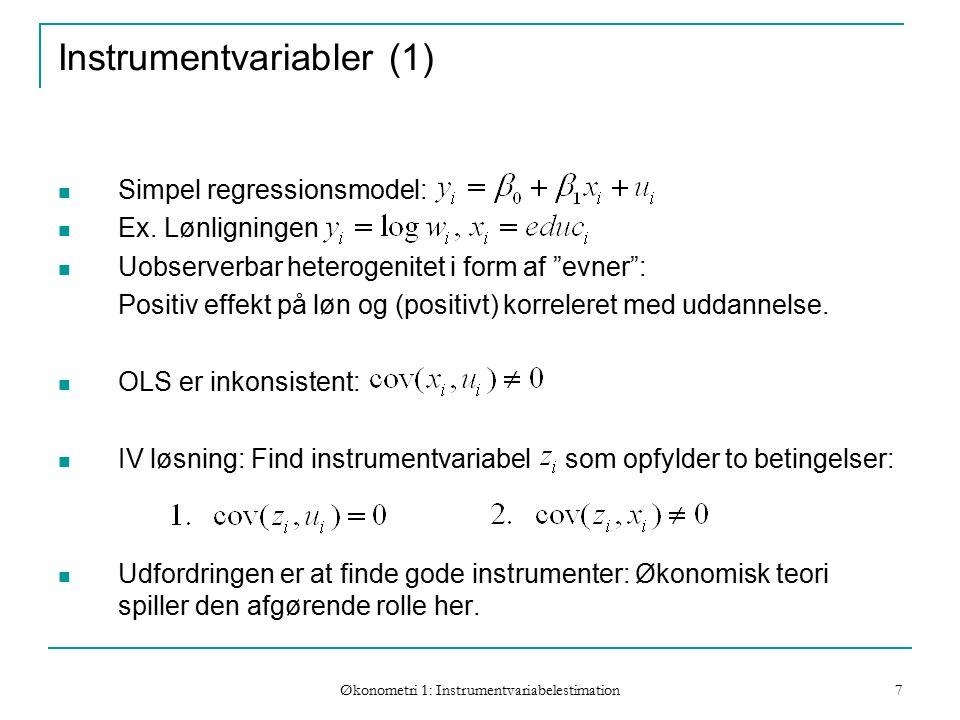 Økonometri 1: Instrumentvariabelestimation 7 Instrumentvariabler (1) Simpel regressionsmodel: Ex.
