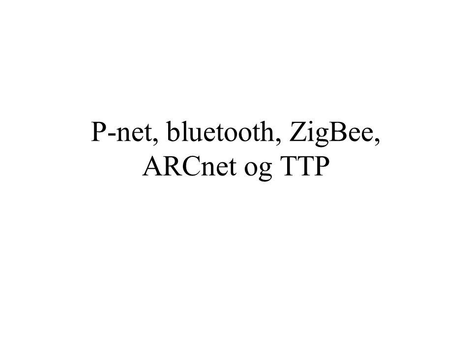 P-net, bluetooth, ZigBee, ARCnet og TTP