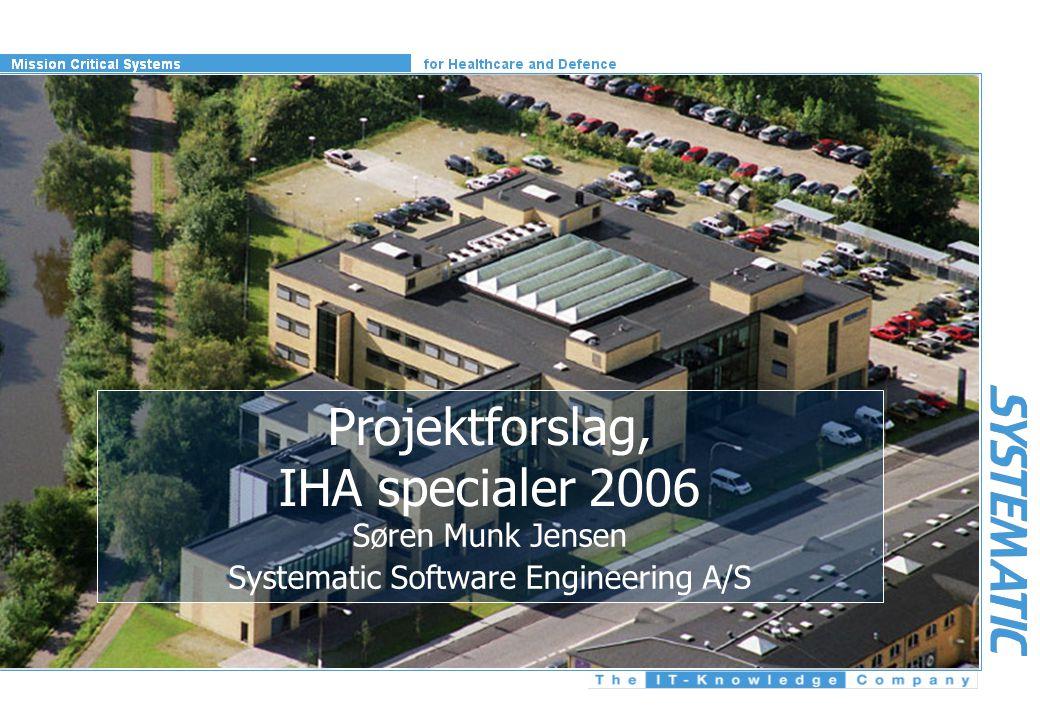 Projektforslag, IHA specialer 2006 Søren Munk Jensen Systematic Software Engineering A/S