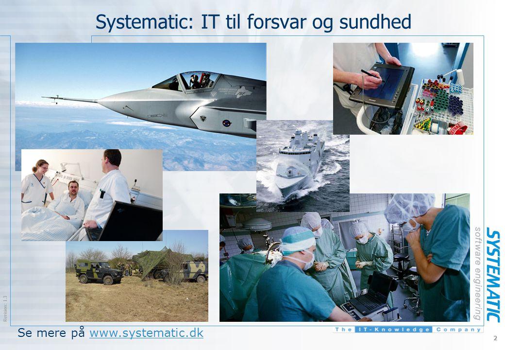 $Revision: 1.3 $ 2 Systematic: IT til forsvar og sundhed Se mere på www.systematic.dkwww.systematic.dk