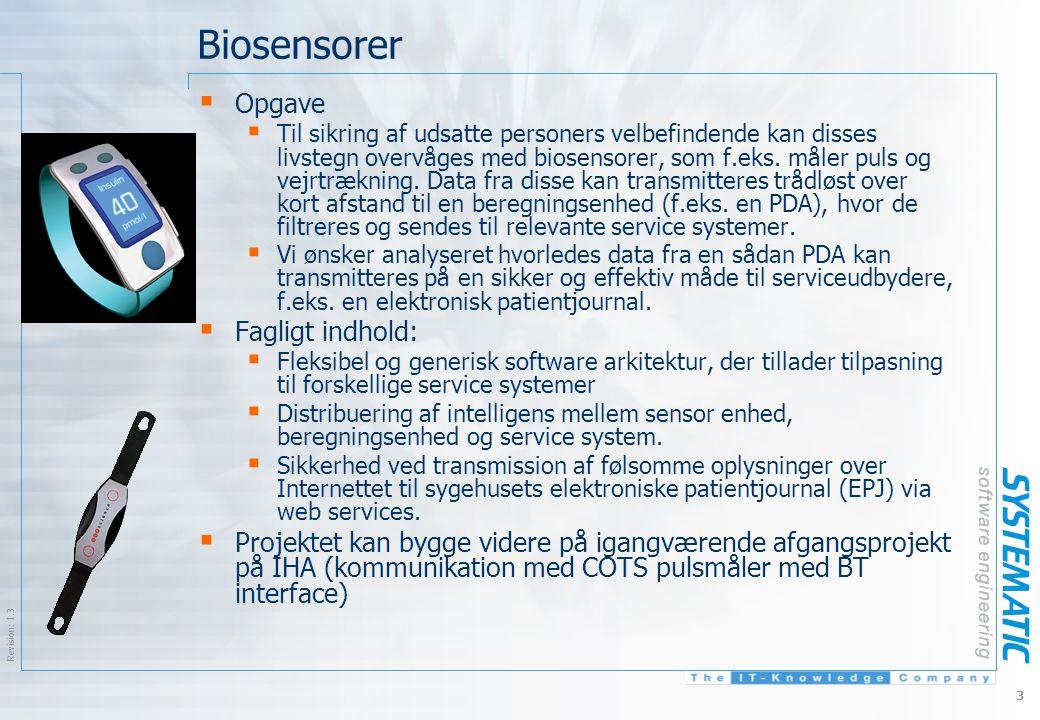$Revision: 1.3 $ 3 Biosensorer  Opgave  Til sikring af udsatte personers velbefindende kan disses livstegn overvåges med biosensorer, som f.eks.