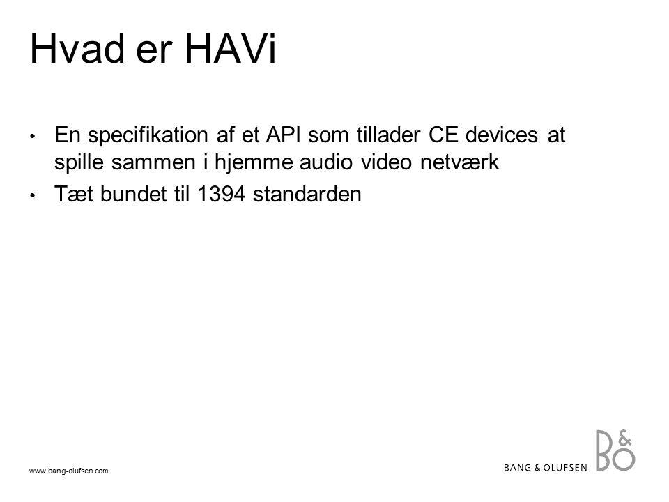 www.bang-olufsen.com Hvad er HAVi En specifikation af et API som tillader CE devices at spille sammen i hjemme audio video netværk Tæt bundet til 1394 standarden