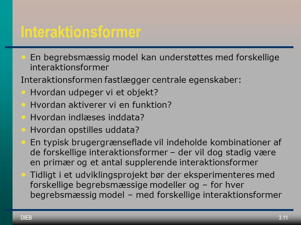 DIEB3.11 Interaktionsformer En begrebsmæssig model kan understøttes med forskellige interaktionsformer Interaktionsformen fastlægger centrale egenskaber: Hvordan udpeger vi et objekt.