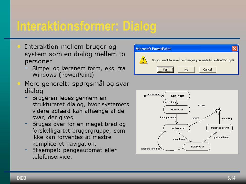 DIEB3.14 Interaktionsformer: Dialog Interaktion mellem bruger og system som en dialog mellem to personer  Simpel og lærenem form, eks.